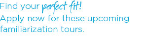 Find your perfect fit! Apply now for these upcoming familiarization tours.